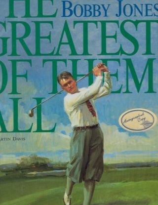 The Greatest of Them All: The Legend of Bobby Jones. Martin Davis