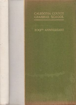 100th Anniversary of Caledonia County Grammar School Peacham, Vermont. Report of the...
