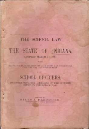 The School Law of the State of Indiana, Adopted March 11, 1861. Miles J. Fletcher, Superintendent...