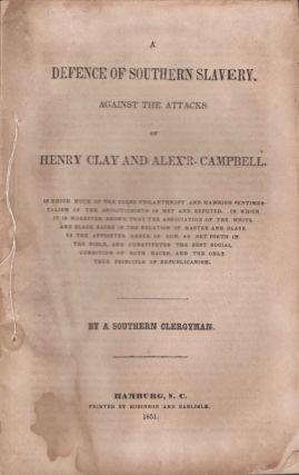 A Defence of Southern Slavery Against the Attacks of Henry Clay and Alex'R Campbell. Rev. Iveson...