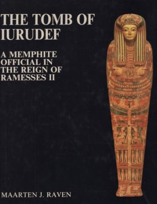 The Tomb of Iurudef: A Memphite Official in the Reign of Ramessess II. Maarten J. Raven
