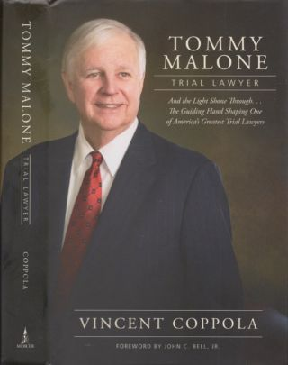 Tommy Malone Trial Lawyer And the Light Shone Through...The Guiding Hand Shaping One of America's...