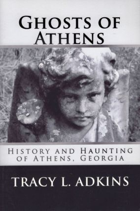Ghosts of Athens: History and Haunting of Athens, Georgia. Tracy L. Adkins