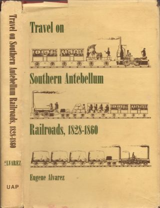 Travel on Southern Antebellum Railroads, 1828-1860. Eugene Alvarez