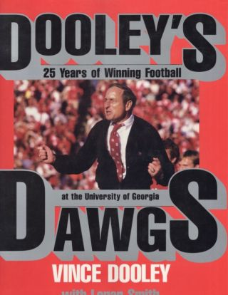 Dooley's Dawgs: 25 Years of Winning Football at the University of Georgia. Vince Dooley, Loran Smith
