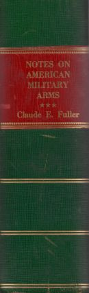 Notes Prepared By Claude E. Fuller On His Collection of American Military Arms. Claude E. Fuller