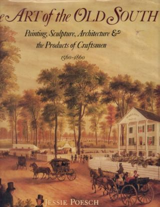 The Art of the Old South: Painting, Sculpture, Architecture & the Products of Craftsmen...