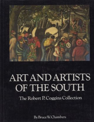Art and Artists of the South: The Robert P. Coggins Collection. Bruce W. Chambers, essays and...