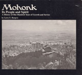 Mohonk: Its People and Spirit A History of One Hundred Years of Growth and Service. Larry E....
