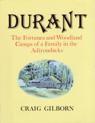 Durant: The Fortunes and Woodland Camps of a Family in the Adirondacks. Craig Gilborn