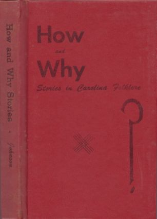 How and Why Stories in Carolina Folklore. F. Roy Johnson, collector and