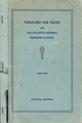 Through the Years with The Atlanta Normal Training School 1908-1941. Atlanta Normal Training...