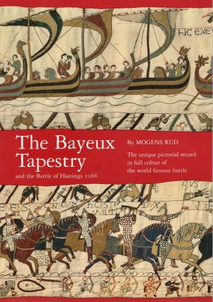 The Bayeux Tapestry and the Battle of Hastings 1066. Mogens Rud