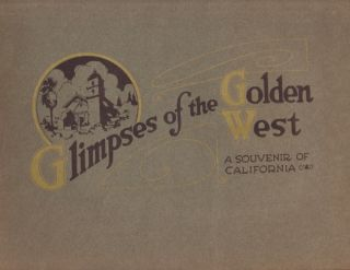 Glimpses of the Golden West: A Souvenir of California. Anon