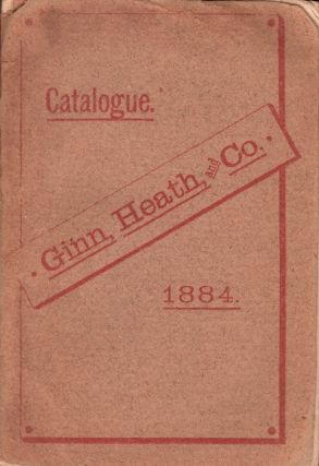 Catalogue of Books published by Ginn, Heath, & Co. Also Announcements of Books in Preparation....