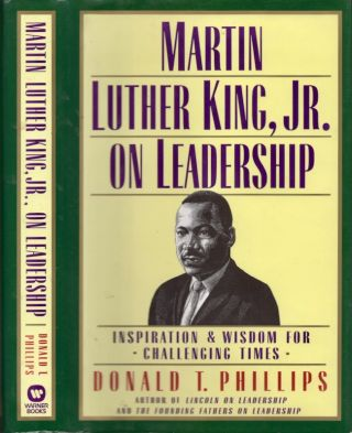 Martin Luther King, Jr. on Leadership. Donald T. Phillips