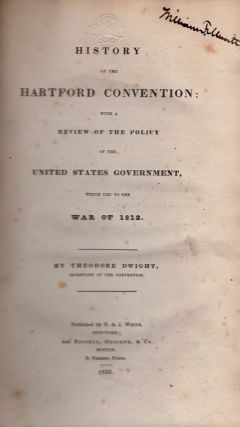 History of the Hartford Convention: With A Review of the Policy of the United States Government, Which Led to the War of 1812