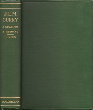 J. L. M. Curry: A Biography. Edwin Anderson Alderman, Armistead Churchill Gordon