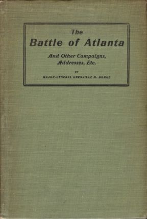 The Battle of Atlanta and Other Campaigns, Addresses, Etc. Major-General Grenville M. Dodge