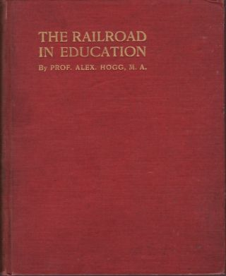 The Railroad As An Element in Education. Prof. Alex Hogg