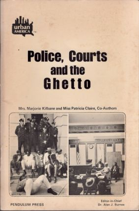 Police, Courts and the Ghetto. Patricia F. Claire, Marjorie Kilbane, Alan J. Burnes