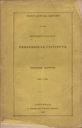 First Annual Report of the Western Theological Institute of Covington, Kentucky. May 1, 1843....