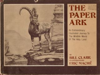 The Paper Ark: An Extraordinary Illustrated Journey To The Wildlife World Of The Holy Land. Bill...