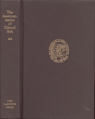 The Americanization of Edward Bok: The Autobiography of a Dutch Boy Fifty Years Later. Edward...