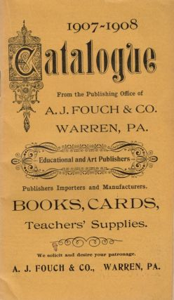1907-1908 Catalogue From the Publishing Office of A. J. Fouch & Co. Warren, Pa. Educational and...