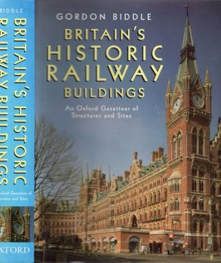 Britain's Historic Railway Buildings: An Oxford Gazetteer of Structures and Sites. Gordon Biddle