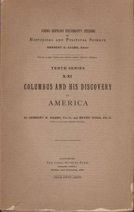 Columbus and His Discovery of America. Herbert B. Ph D. Adams, Henry Ph D. Wood