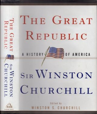 The Great Republic: A History of America. Winston S. Churchill