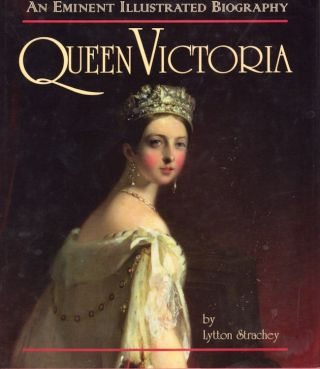 Queen Victoria: An Eminent Illustrated Biography. Lytton Strachey