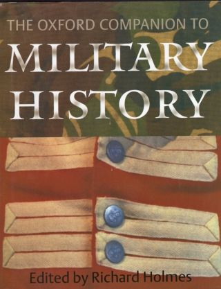The Oxford Companion to Military History. Richard Holmes
