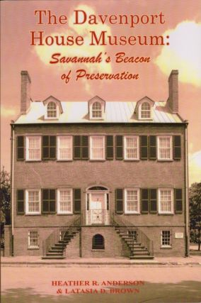 The Davenport Museum: Savannah's Beacon of Preservation. Heather R. Anderson, Latisia D. Brown