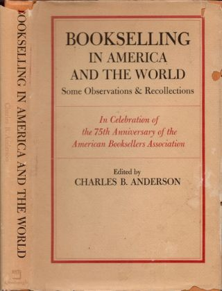 Bookselling in America and the World: Some Observations & Recollections: In Celebration of the...