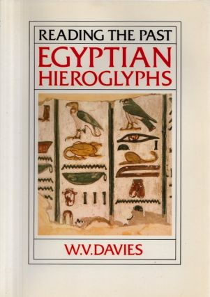 Egyptian Hieroglyphs Reading the Past. W. V. Davies