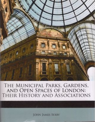 The Municipal Parks, Gardens, and Open Spaces of London. John James Sexby