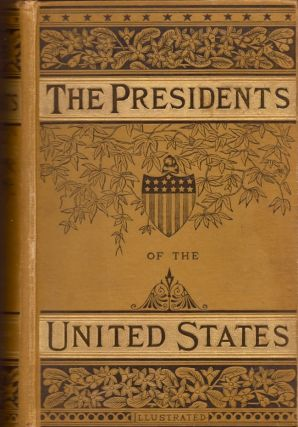 Lives of the Presidents of The United States of America, From Washington to the Present time....