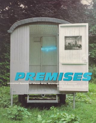 Premises: Invested Spaces in Visual Arts, Architecture & Design from France: 1958-1998. Bernard...