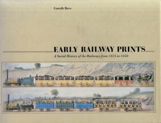 Early Railway Prints: A Social History of the Railways from 1825 to 1850. Gareth Rees