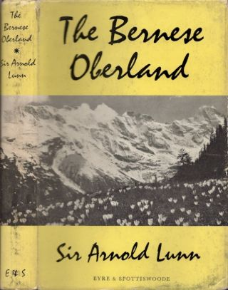 The Bernese Oberland. Sir Arnold Lunn