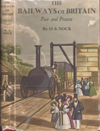 The Railways of Britain Past and Present. O. S. Nock