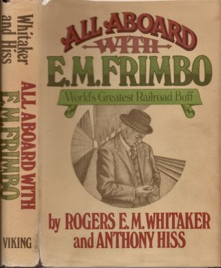 All Aboard With E. M. Frimbo World's Greatest Railroad Buff. Rogers E. M. Whitaker, Anthony Hiss