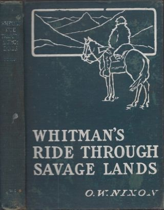 Whitman's Ride Through Savage Lands with Sketches of Indian Life. O. W. Nixon