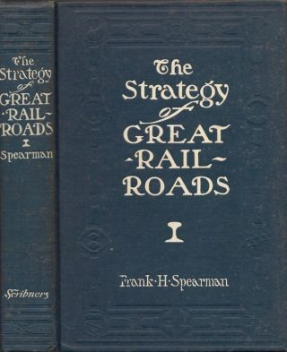 The Strategy of Great Railroads. Frank H. Spearman