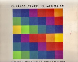 Charles Clark in Memoriam: European and American Prints Since 1960. Jonathan Bober