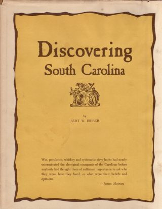 Discovering South Carolina: A Story About Indians, Their Ancient Remains and Trails. Bert W. Bierer