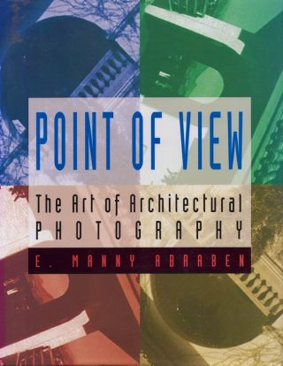 Point of View the art of architectural photography. editing, research assistant, E. Manny...