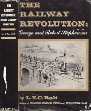 The Railway Revolution George and Robert Stephenson. L. T. C. Rolt